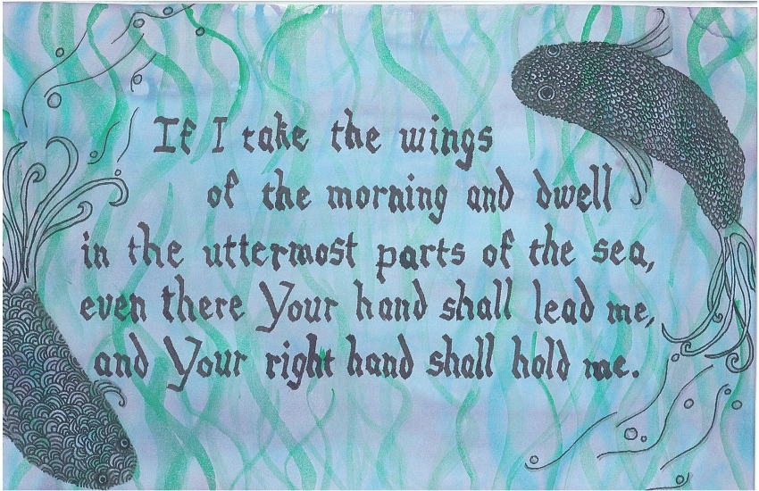 If I take the wings of the morning and dwell in the uttermost parts of the sea, even there Your hand shall lead me, and Your right hand shall hold me.