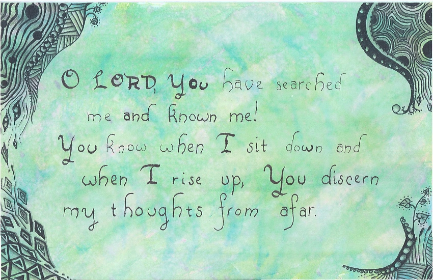 O LORD, You have searched me and known me! You know when I sit down and when I rise up, You discern my thoughts from afar.
